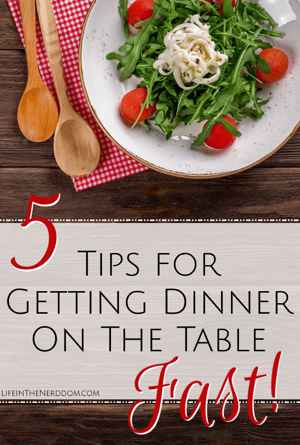 5 Tips For Getting Dinner on the Table Fast at LifeInTheNerddom.com