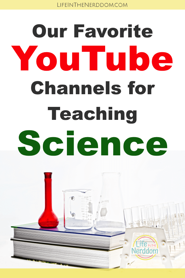 Our Favorite YouTube Channels for Teaching Science at LifeInTheNerddom.com
