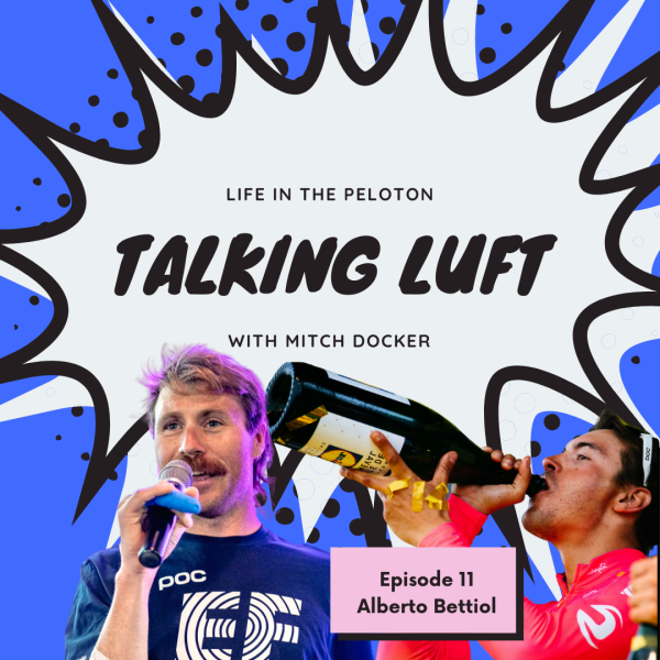 Talking Luft with Alberto Bettiol. Ep 11.