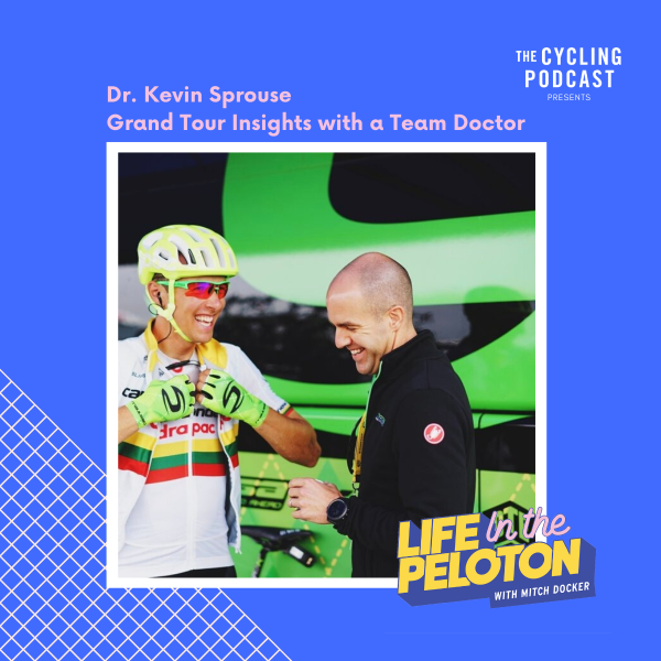 Dr. Kevin Sprouse – Grand Tour Insights with a Team Doctor