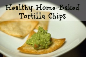Healthy Home-Baked Tortilla Chips