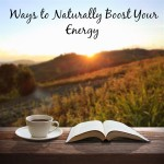 Ways to Naturally Boost Your Energy