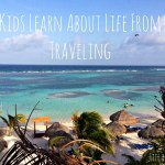 Seven Things Kids Learn About Life From Traveling