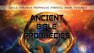Ancient Bible Prophecies: Could Ancient Prophecies Foretell Your Future?