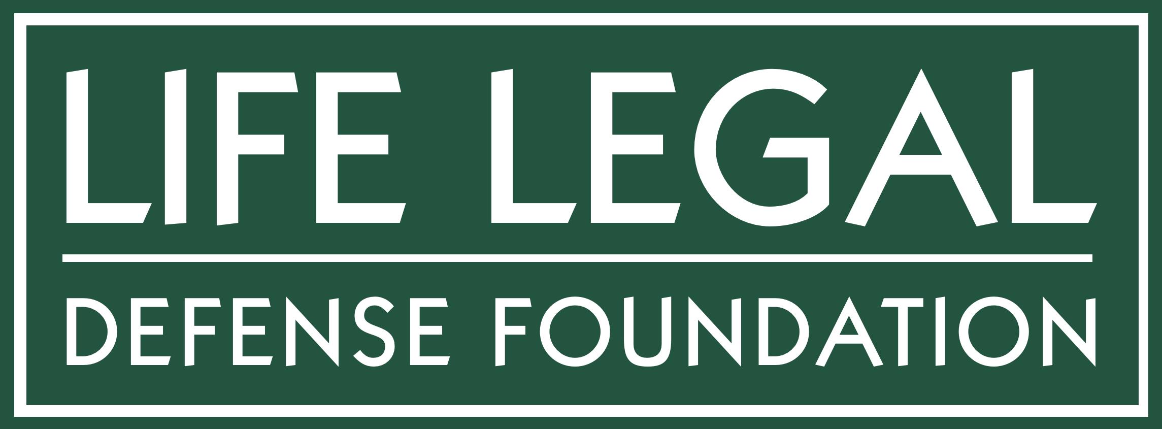 LIFE LEGAL DEFENSE FOUNDATION