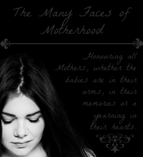 honouring all mothers, whether the babies are in their arms, in their memories or a yearning in their hearts. Infertility, miscarriage, infant and child death