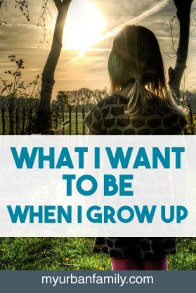 what-i-want-to-be-if-and-when-i-grow-up-social-www.myurbanfamily.com_