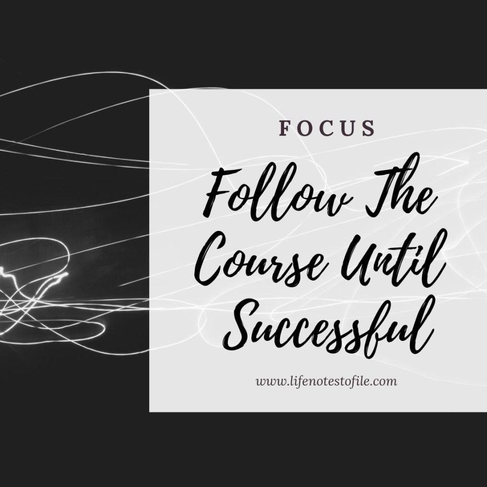 FOCUS Follow The Course Until Successful
