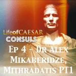 Julius Caesar CONSUL Series #4 – Mikaberidze Does Mithridates (PT1)
