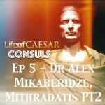 Julius Caesar CONSUL Series #5 – Mikaberidze Does Mithridates (PT2)