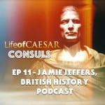 Julius Caesar CONSUL #11 – Jamie Jeffers, British History Podcast