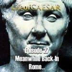 Julius Caesar #27 – Meanwhile Back In Rome…