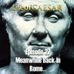 Julius Caesar #27 – Meanwhile Back In Rome…