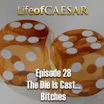 Julius Caesar #28 – The Die Is Cast… Bitches
