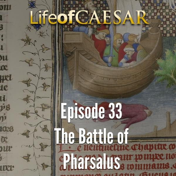 Julius Caesar #33 – The Battle Of Pharsalus