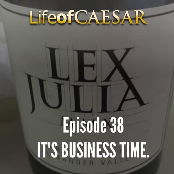 Julius Caesar #38 – It's Business Time