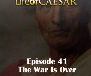 Julius Caesar #41 – The War Is Over