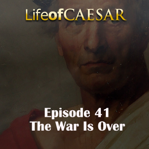 Julius Caesar #41 – The War Is Over