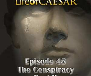 Julius Caesar #45 – The Conspiracy, Part II