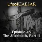 Julius Caesar #48 – The Aftermath, Part II
