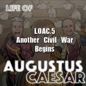 Augustus Caesar #05 – Another Civil War Begins