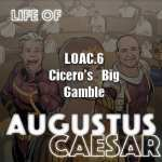 Life Of Augustus – #06 – Cicero's Big Gamble