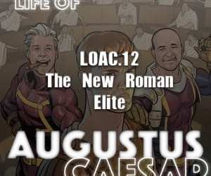 Augustus Caesar #12 – The New Roman Elite