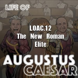 Life Of Augustus – #12 – The New Roman Elite