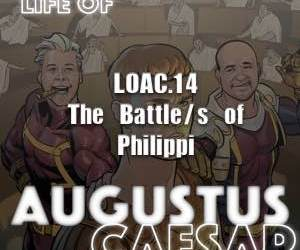 Augustus Caesar  #14 – The Battle/s of Philippi