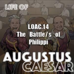 Augustus Caesar  #14 – The Battle/s of Philippi
