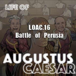 Life Of Augustus – #16 – The Battle Of Perusia