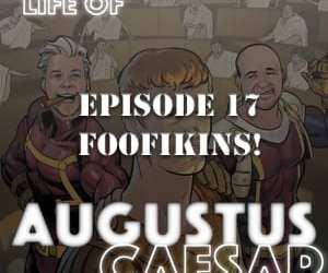 Augustus Caesar #17 – FOOFIKINS!