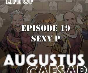 Augustus Caesar #19 – Sexy P