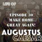 Life of Augustus Caesar #30 – Making Rome Great Again