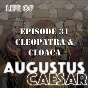 Augustus Caesar #31 – Cleopatra & Cloaca