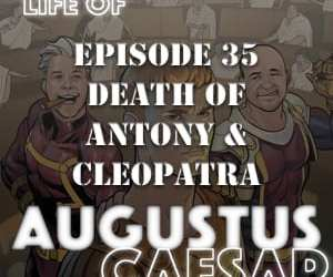 Augustus Caesar #35 – The Death Of Antony & Cleopatra