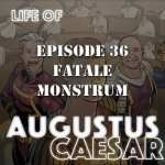 Life of Augustus #36 – Fatale Monstrum