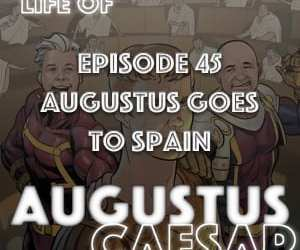 Augustus Caesar #45 – Augustus Goes To Spain
