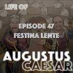 #47 – Festina Lente