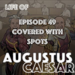 Augustus Caesar #49 – Covered With Spots