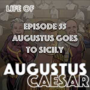 #55 – Augustus Goes To Sicily