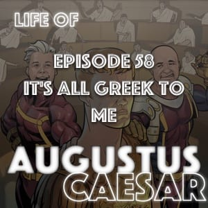 Augustus Caesar #58 – It's All Greek To Me