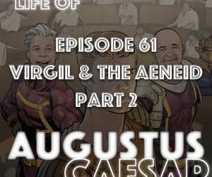Augustus Caesar #61 – Virgil & The Aeneid Part 2