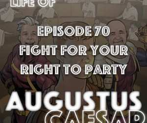 Augustus Caesar #70 – Fight For Your Right To Party