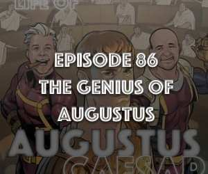 Augustus Caesar #86 – The Genius Of Augustus