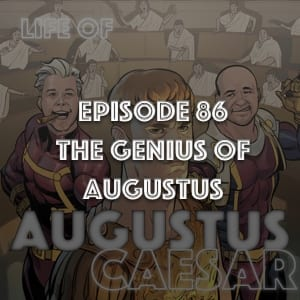 #86 – The Genius Of Augustus