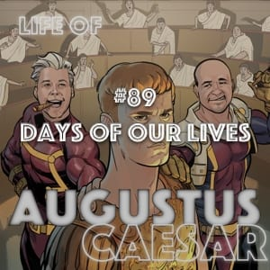 Augustus Caesar #89 – Days of our Lives