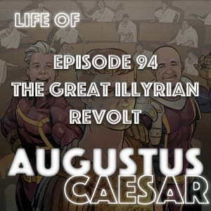 #94 – The Great Illyrian Revolt