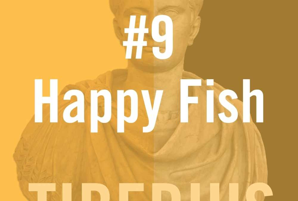 Tiberius #9 – Happy Fish