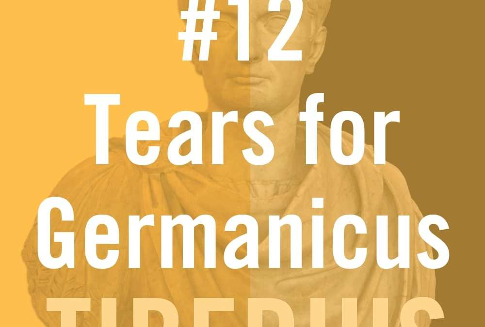 Tiberius #12 – Tears for Germanicus